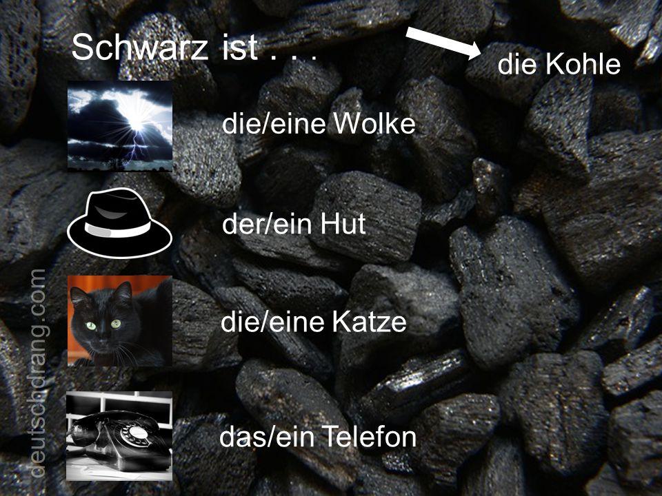Schwarz ist . . . die Kohle die/eine Wolke der/ein Hut die/eine Katze