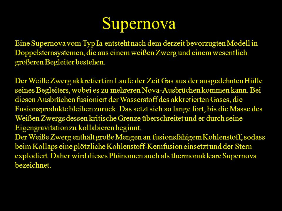 Supernova Eine Supernova vom Typ Ia entsteht nach dem derzeit bevorzugten Modell in.