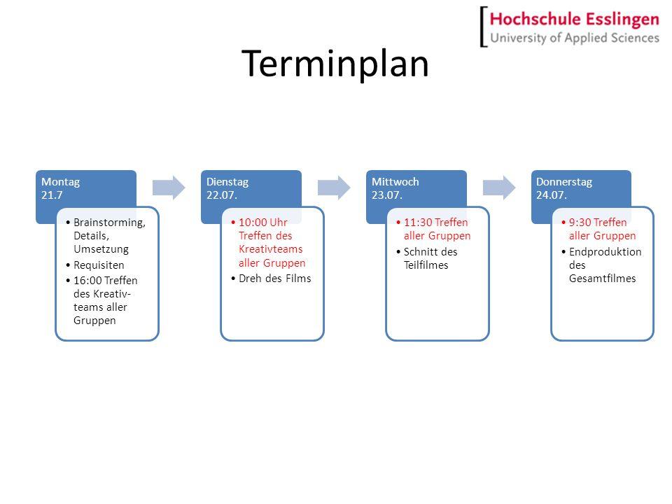 Terminplan Montag 21.7 Brainstorming, Details, Umsetzung Requisiten