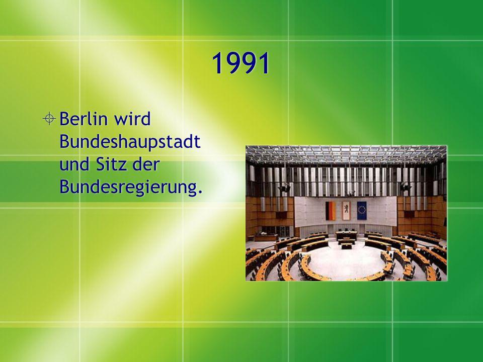 1991 Berlin wird Bundeshaupstadt und Sitz der Bundesregierung.