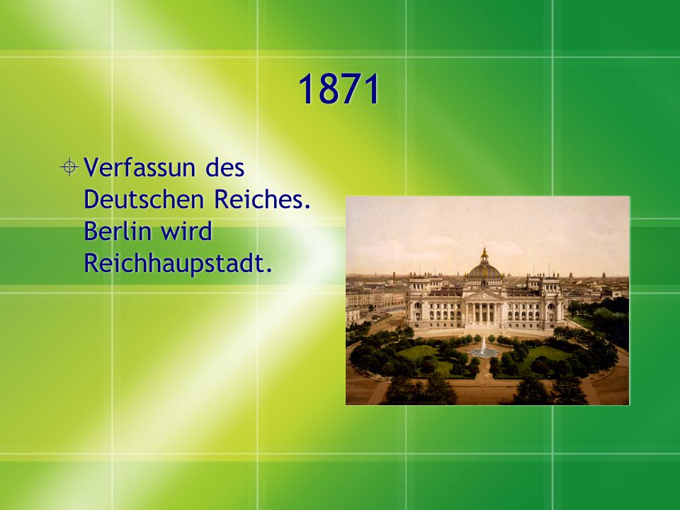 1871 Verfassun des Deutschen Reiches. Berlin wird Reichhaupstadt.