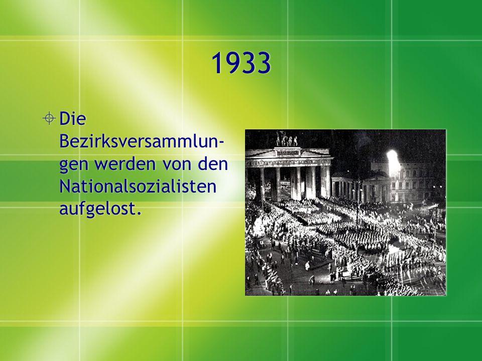 1933 Die Bezirksversammlun-gen werden von den Nationalsozialisten aufgelost.