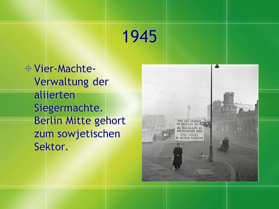 1945 Vier-Machte-Verwaltung der aliierten Siegermachte.