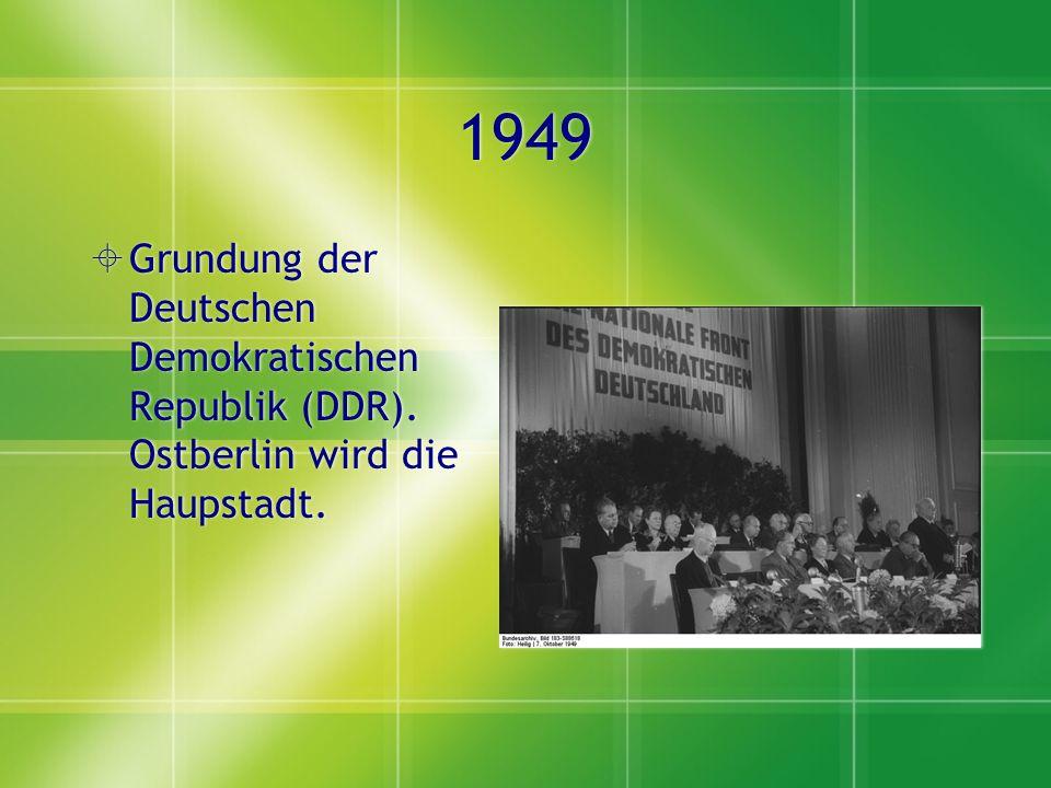1949 Grundung der Deutschen Demokratischen Republik (DDR). Ostberlin wird die Haupstadt.