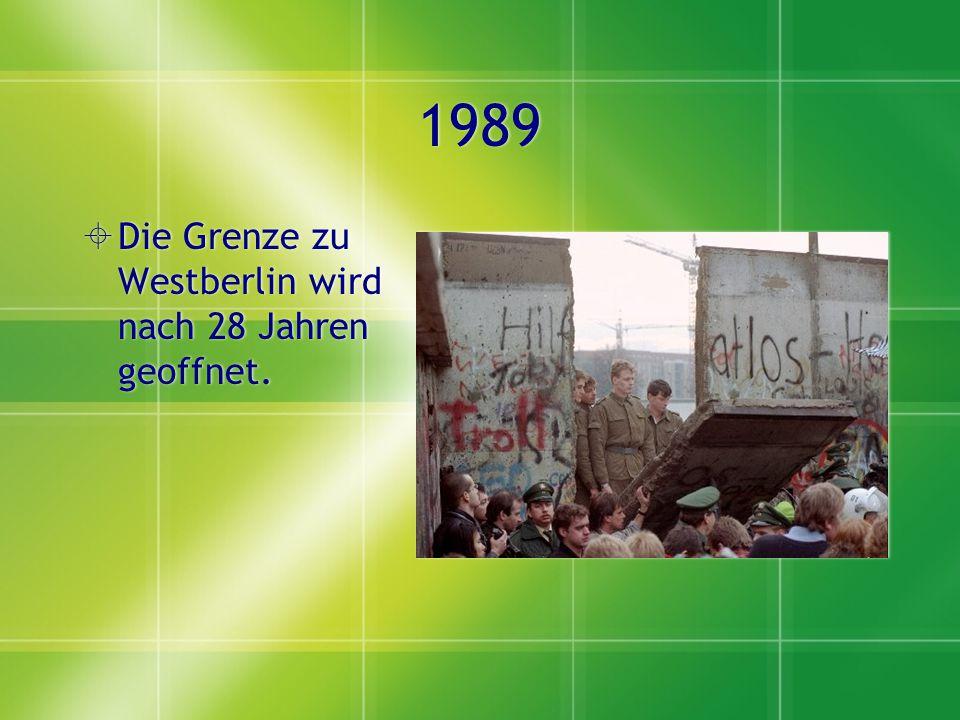 1989 Die Grenze zu Westberlin wird nach 28 Jahren geoffnet.