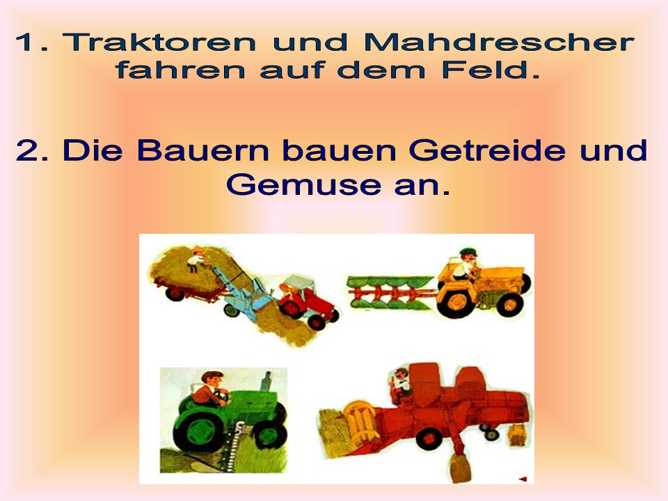 1. Traktoren und Mahdrescher fahren auf dem Feld.