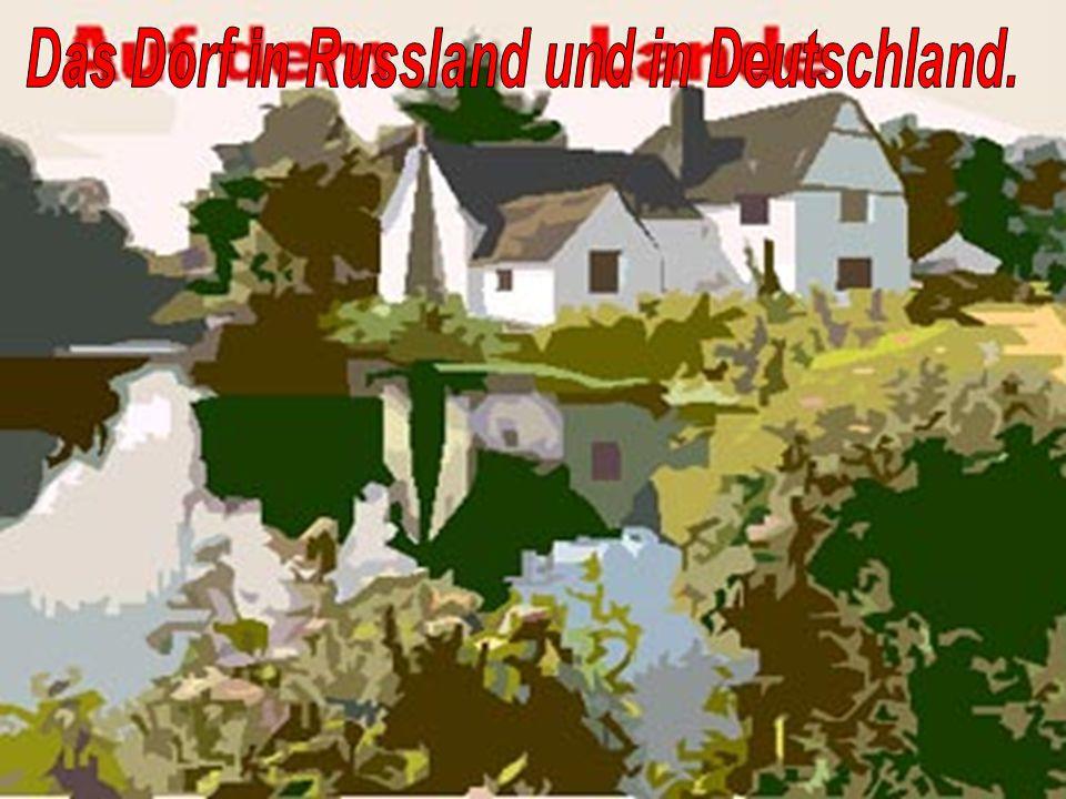 Das Dorf in Russland und in Deutschland.