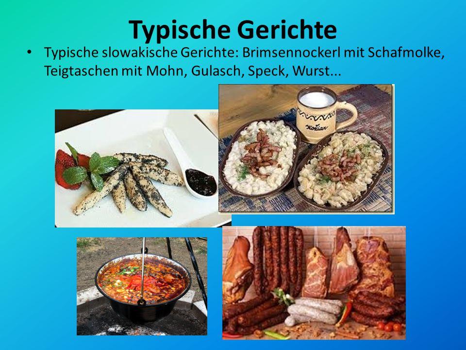 Typische Gerichte Typische slowakische Gerichte: Brimsennockerl mit Schafmolke, Teigtaschen mit Mohn, Gulasch, Speck, Wurst...