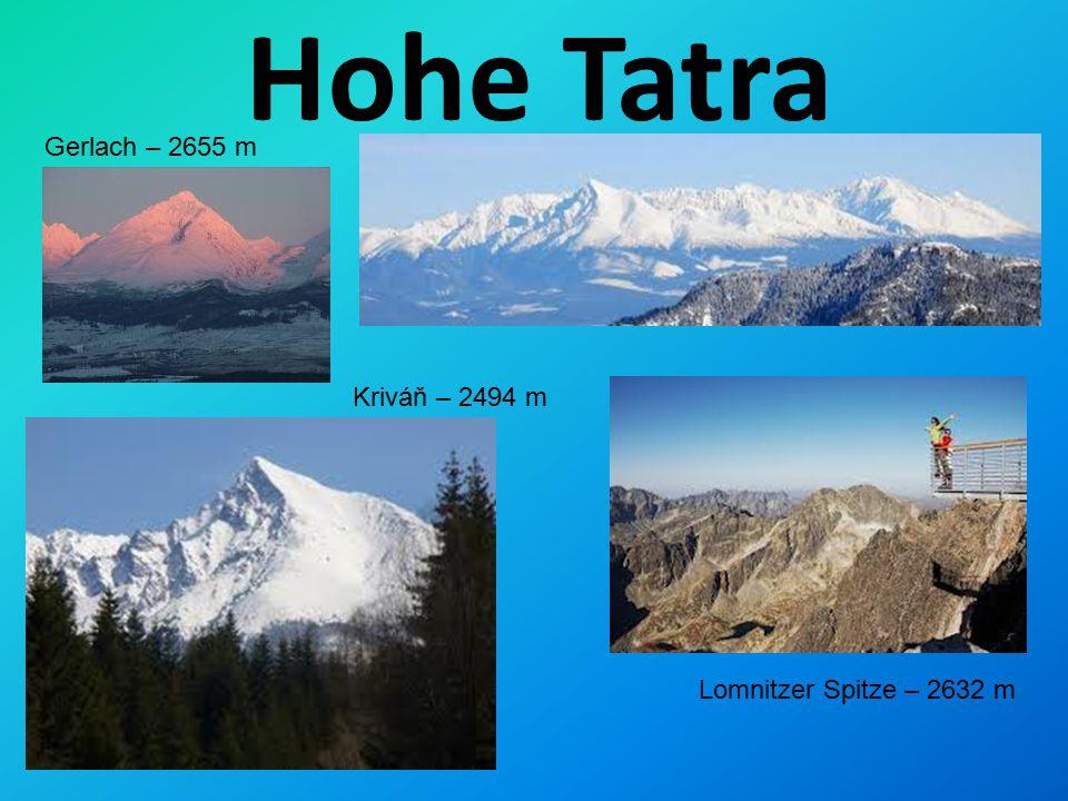 Hohe Tatra Gerlach – 2655 m Kriváň – 2494 m Lomnitzer Spitze – 2632 m