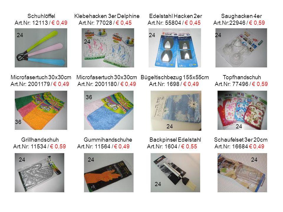 Schuhlöffel Klebehacken 3er Delphine Edelstahl Hacken 2er Saughacken 4er Art.Nr: 12113 / € 0,49 Art.Nr: 77028 / € 0,45 Art.Nr: 55804 / € 0,45 Art.Nr:22946 / € 0,59