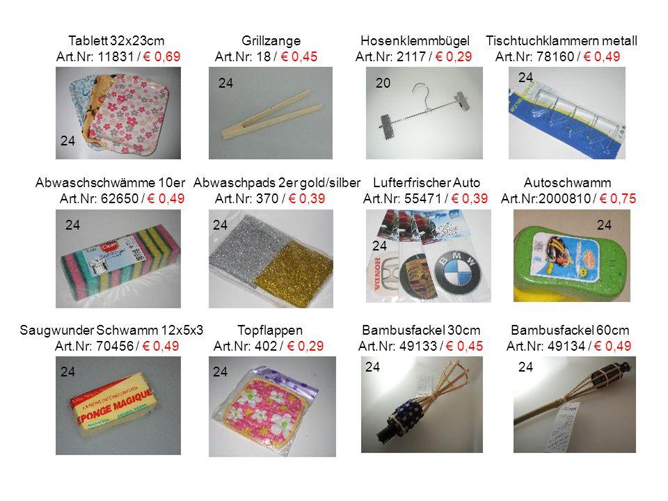 Tablett 32x23cm Grillzange Hosenklemmbügel Tischtuchklammern metall Art.Nr: 11831 / € 0,69 Art.Nr: 18 / € 0,45 Art.Nr: 2117 / € 0,29 Art.Nr: 78160 / € 0,49