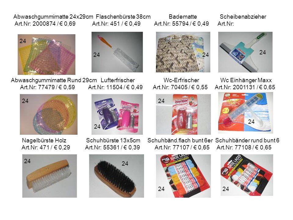 Abwaschgummimatte 24x29cm Flaschenbürste 38cm Badematte Scheibenabzieher Art.Nr: 2000874 / € 0,69 Art.Nr: 451 / € 0,49 Art.Nr: 55794 / € 0,49 Art.Nr: