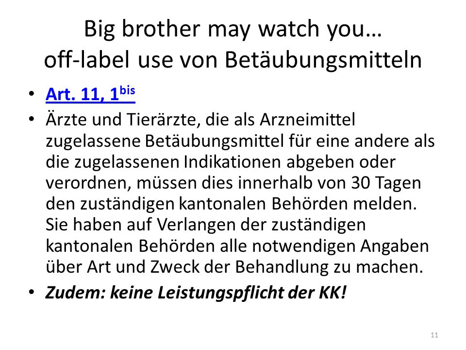 Big brother may watch you… off-label use von Betäubungsmitteln
