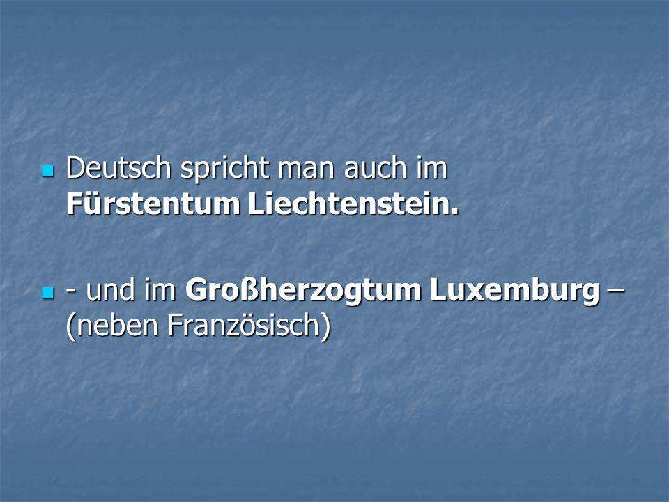 Deutsch spricht man auch im Fürstentum Liechtenstein.