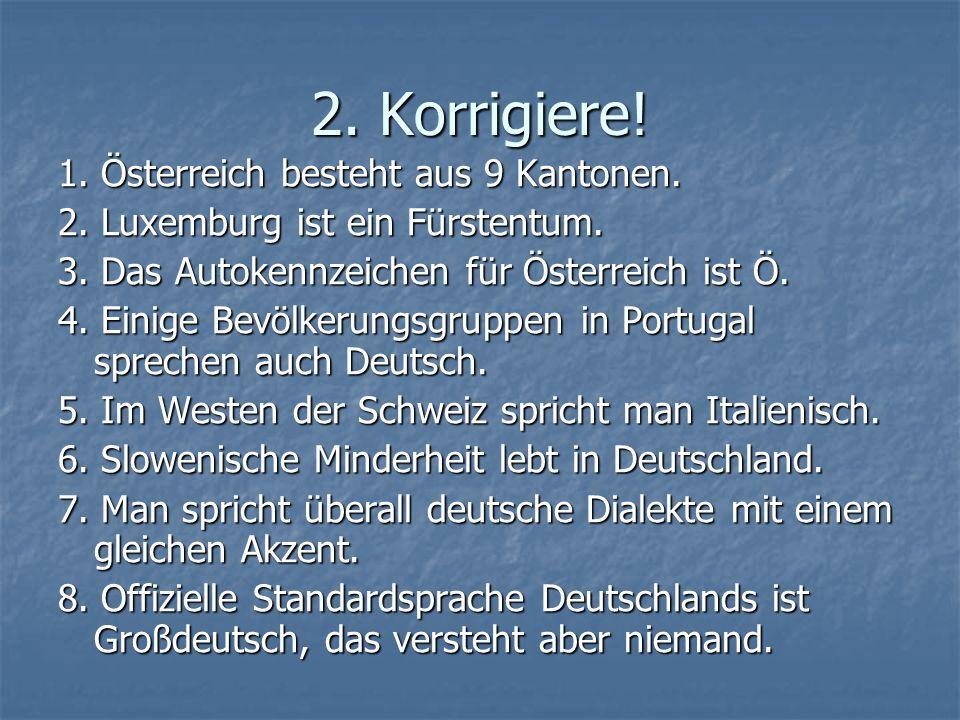 2. Korrigiere! 1. Österreich besteht aus 9 Kantonen.