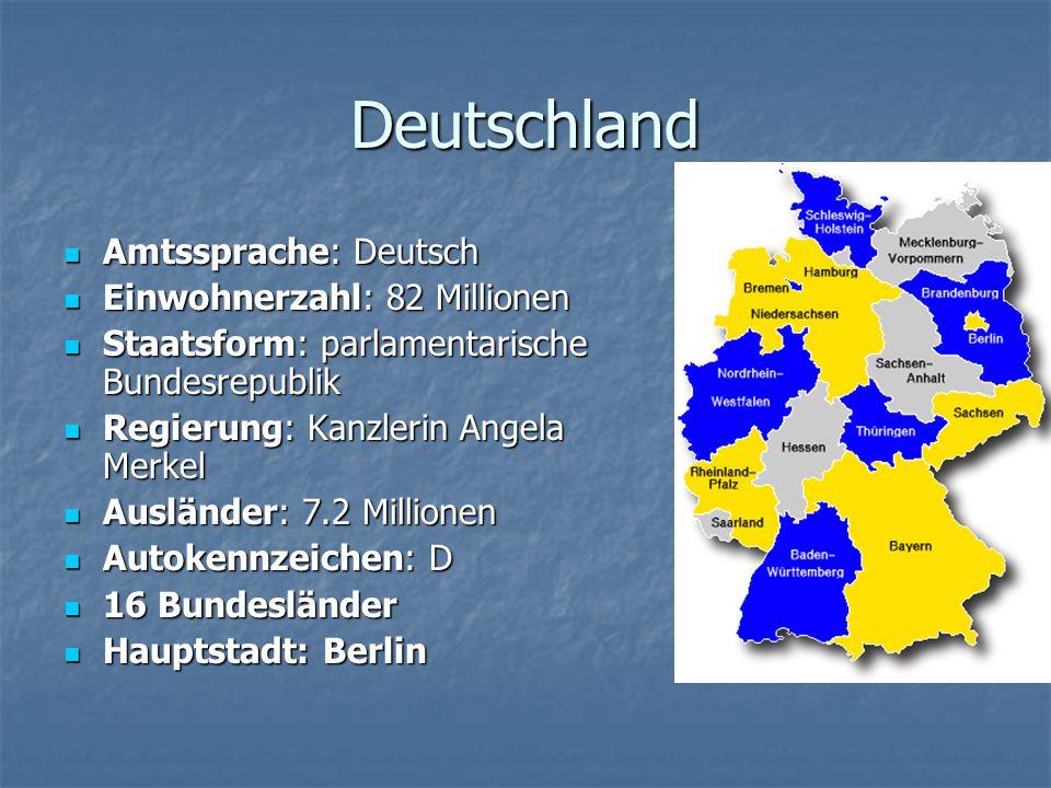 Deutschland Amtssprache: Deutsch Einwohnerzahl: 82 Millionen