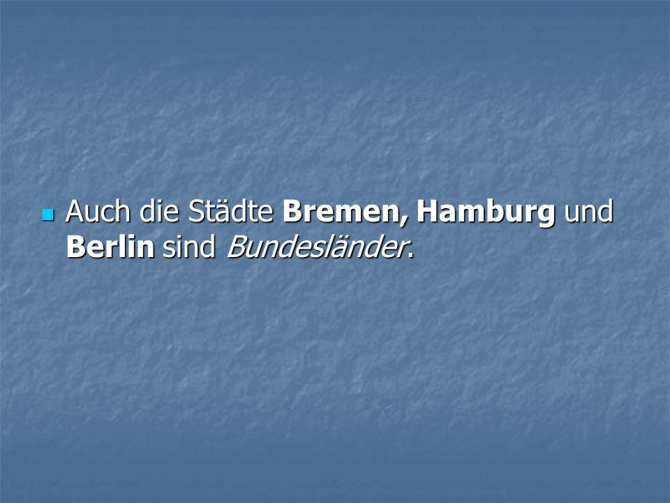 Auch die Städte Bremen, Hamburg und Berlin sind Bundesländer.