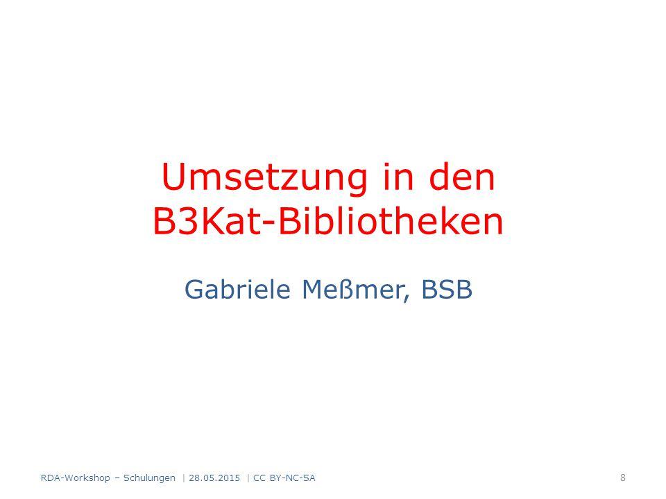 Umsetzung in den B3Kat-Bibliotheken Gabriele Meßmer, BSB
