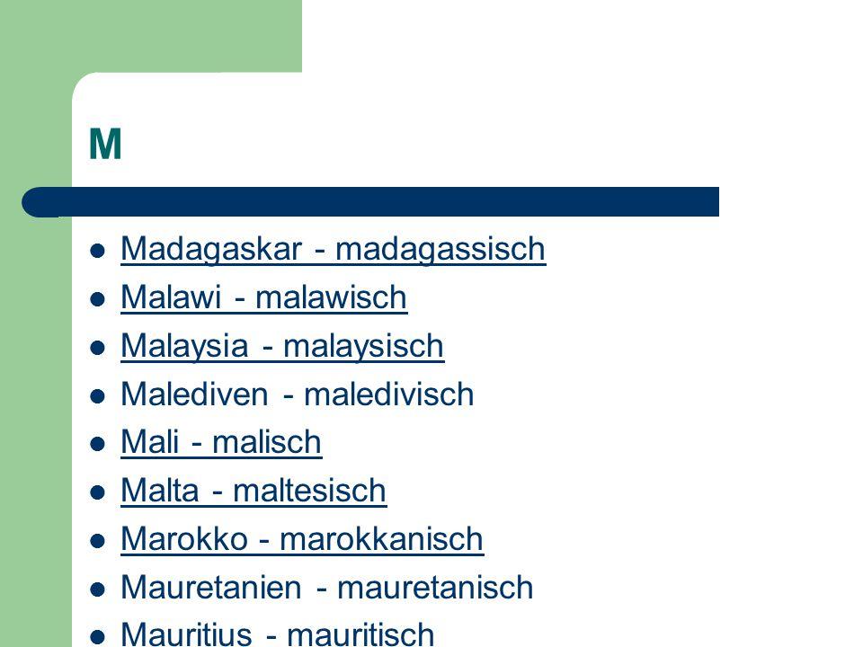 M Madagaskar - madagassisch Malawi - malawisch Malaysia - malaysisch