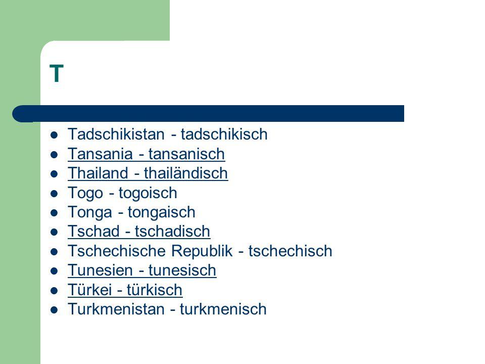 T Tadschikistan - tadschikisch Tansania - tansanisch