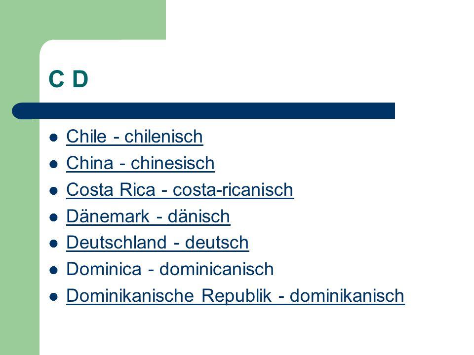 C D Chile - chilenisch China - chinesisch Costa Rica - costa-ricanisch