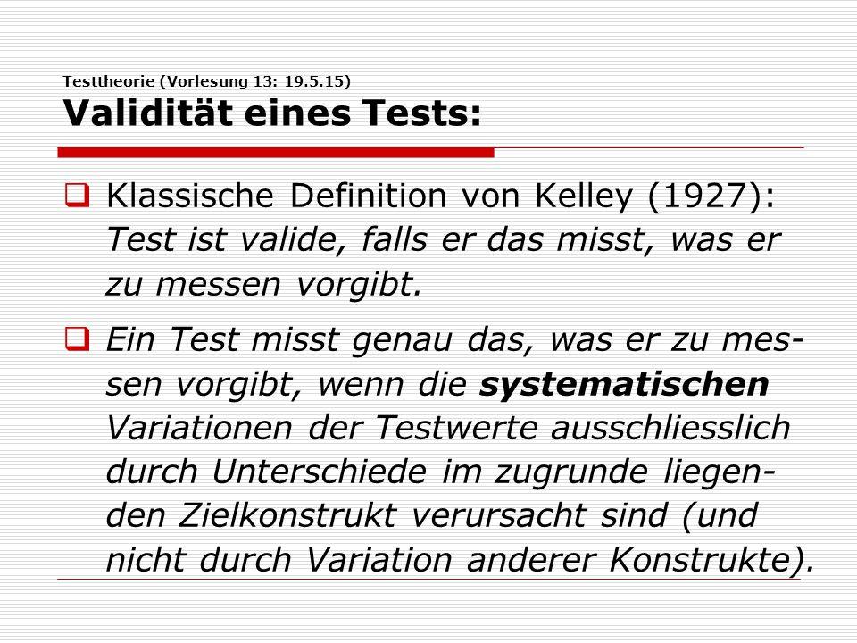 Testtheorie (Vorlesung 13: 19.5.15) Validität eines Tests: