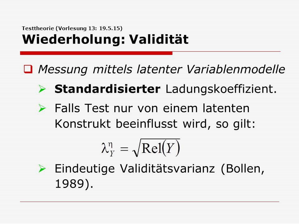 Testtheorie (Vorlesung 13: 19.5.15) Wiederholung: Validität