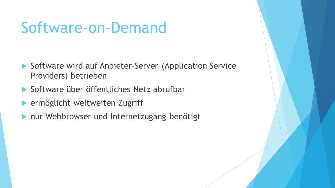 Software-on-Demand Software wird auf Anbieter-Server (Application Service Providers) betrieben. Software über öffentliches Netz abrufbar.