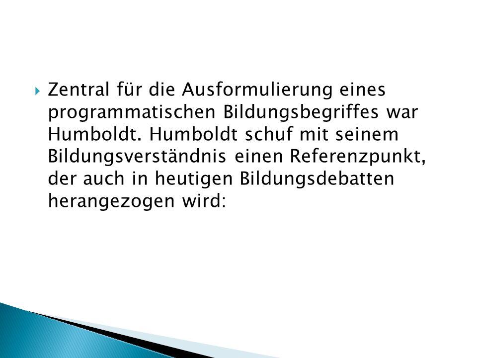 Zentral für die Ausformulierung eines programmatischen Bildungsbegriffes war Humboldt.