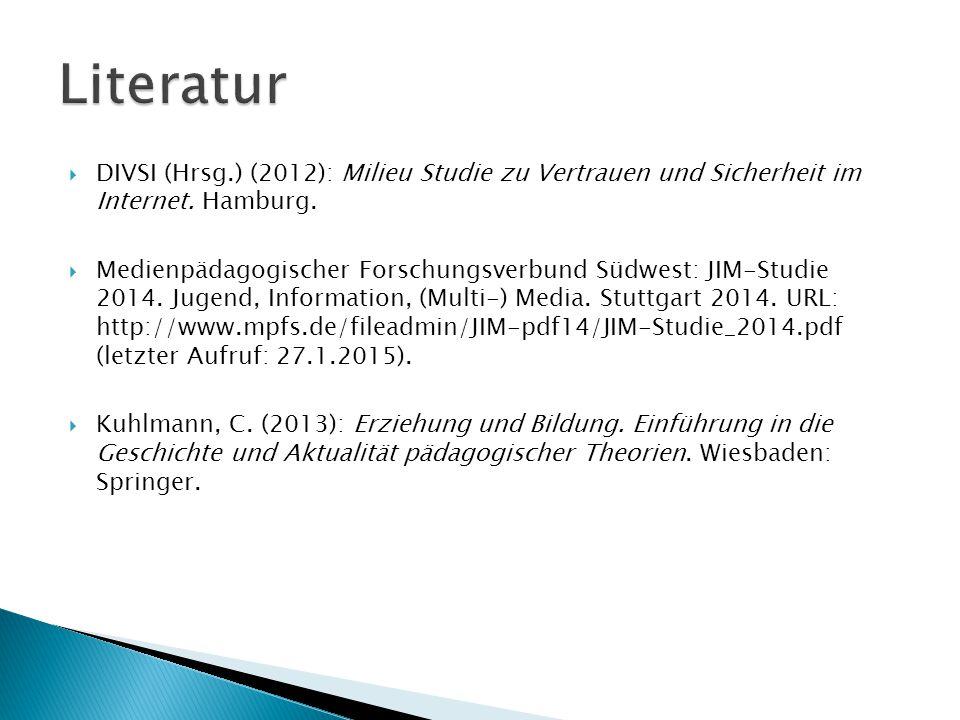 Literatur DIVSI (Hrsg.) (2012): Milieu Studie zu Vertrauen und Sicherheit im Internet. Hamburg.