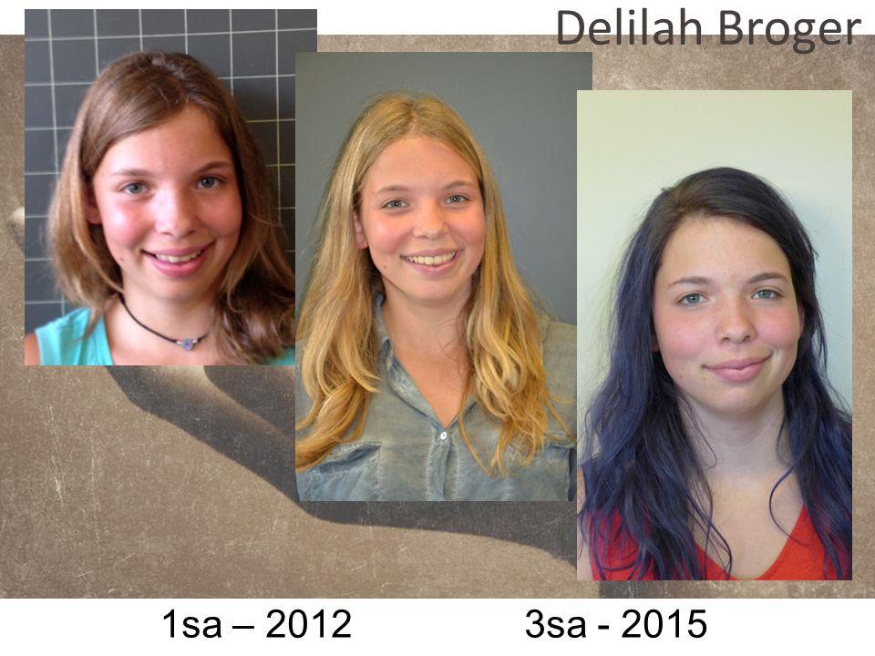 Delilah Broger 1sa – 2012 3sa - 2015