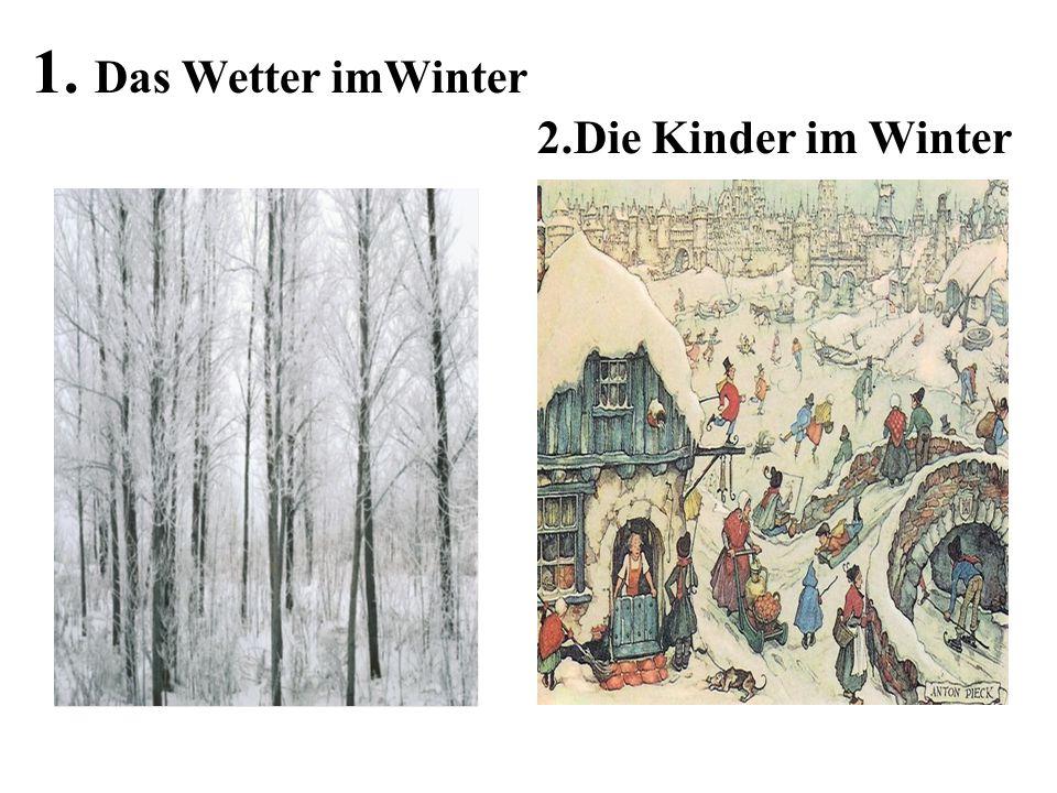1. Das Wetter imWinter 2.Die Kinder im Winter