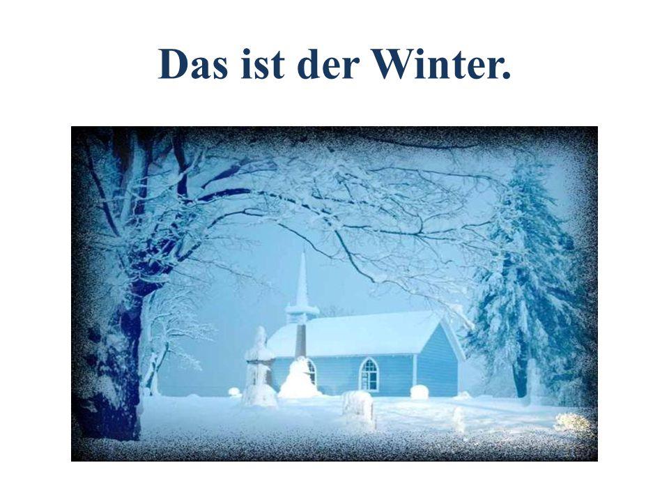 Das ist der Winter.