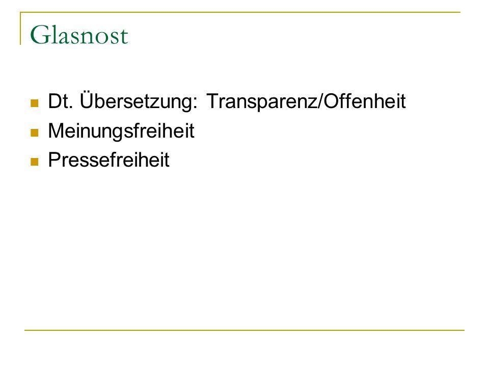 Glasnost Dt. Übersetzung: Transparenz/Offenheit Meinungsfreiheit