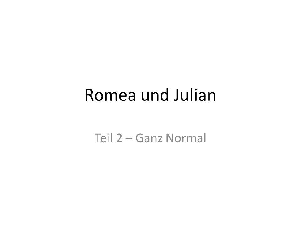 Romea und Julian Teil 2 – Ganz Normal