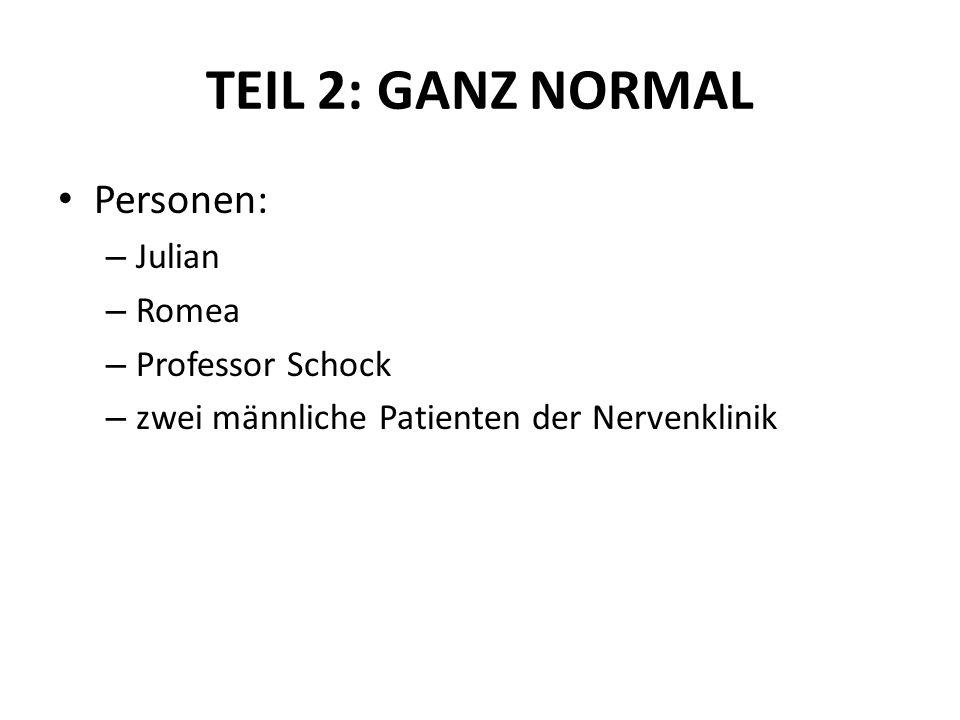 TEIL 2: GANZ NORMAL Personen: Julian Romea Professor Schock