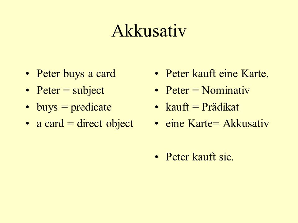 Akkusativ Peter buys a card Peter = subject buys = predicate