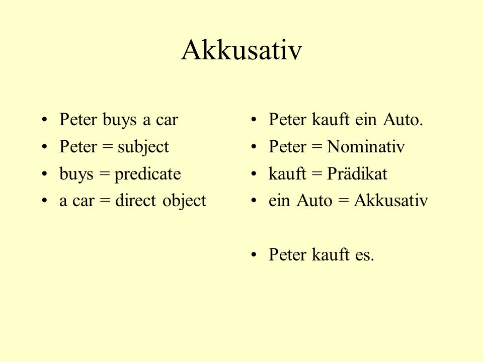 Akkusativ Peter buys a car Peter = subject buys = predicate