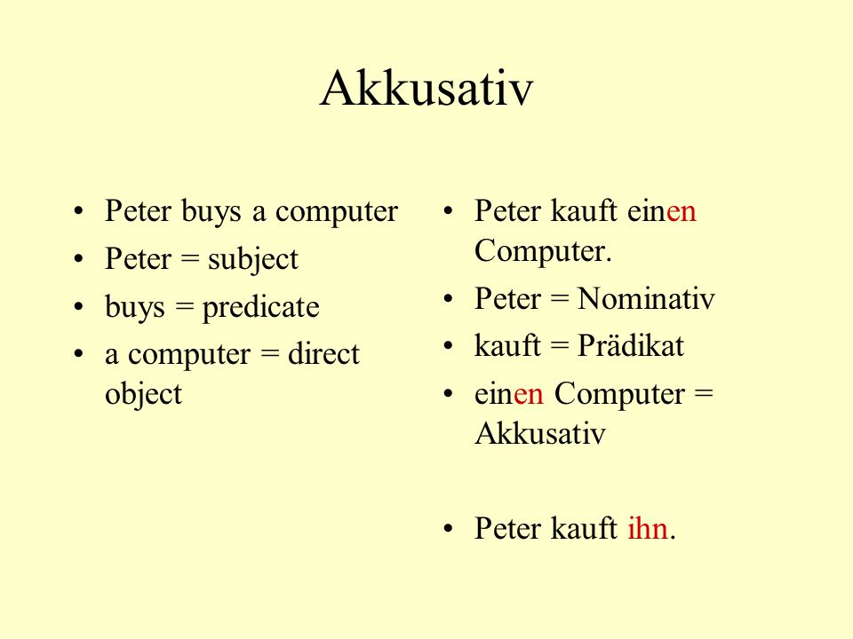 Akkusativ Peter buys a computer Peter = subject buys = predicate