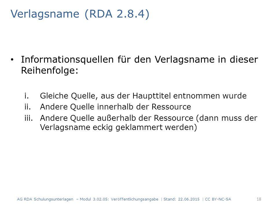 Verlagsname (RDA 2.8.4) Informationsquellen für den Verlagsname in dieser Reihenfolge: Gleiche Quelle, aus der Haupttitel entnommen wurde.