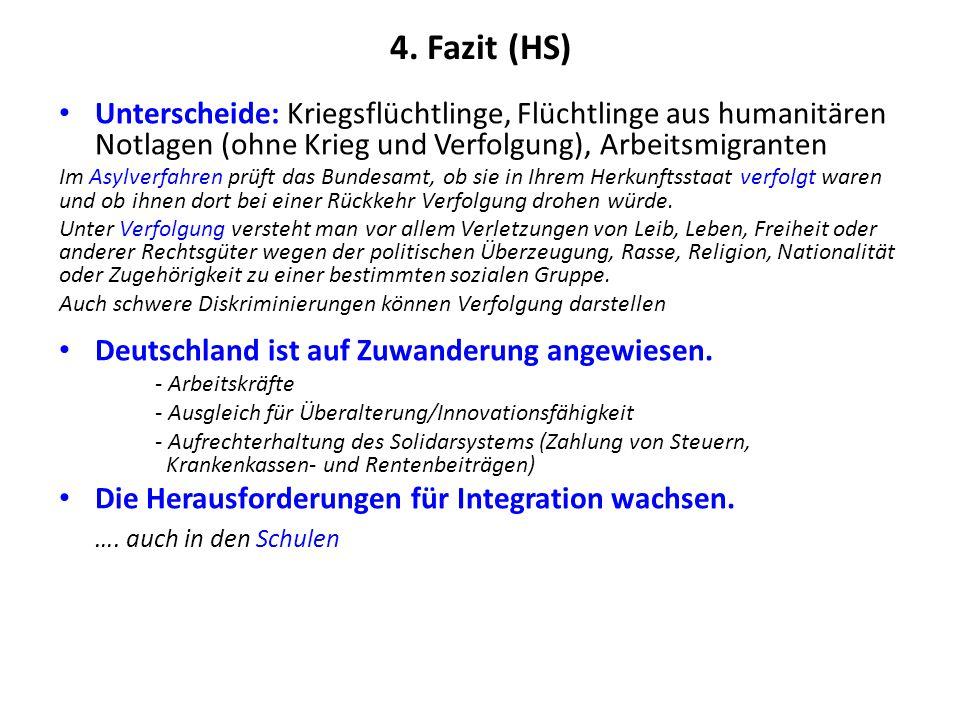 4. Fazit (HS) Unterscheide: Kriegsflüchtlinge, Flüchtlinge aus humanitären Notlagen (ohne Krieg und Verfolgung), Arbeitsmigranten.