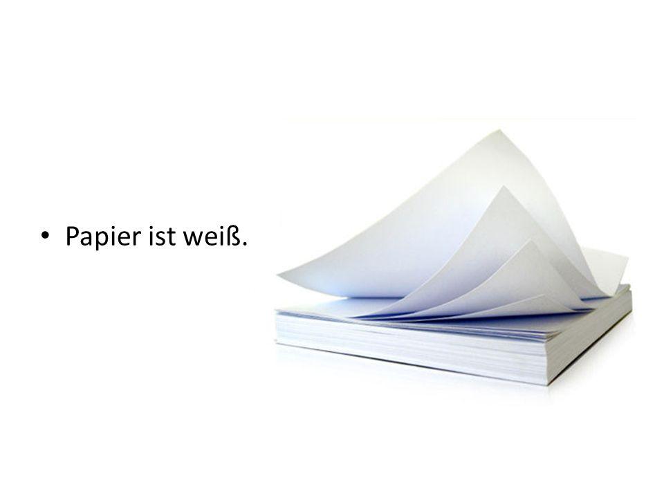 Papier ist weiß.