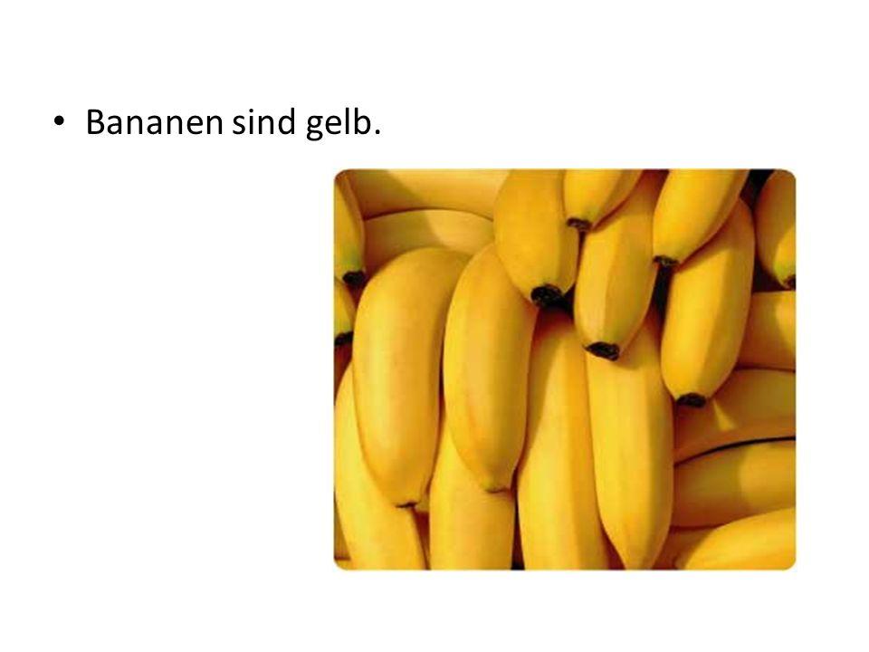 Bananen sind gelb.