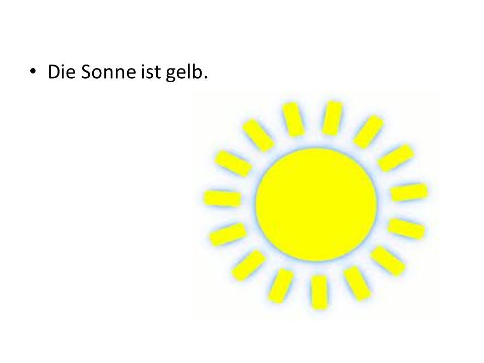 Die Sonne ist gelb.