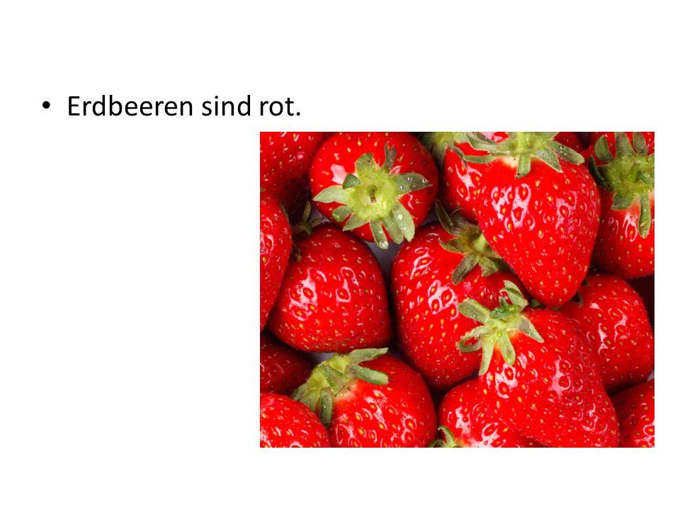 Erdbeeren sind rot.