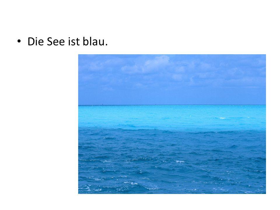 Die See ist blau.