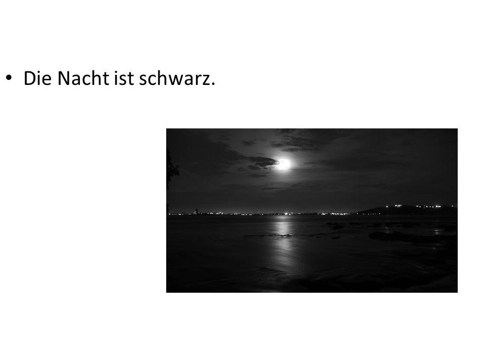 Die Nacht ist schwarz.