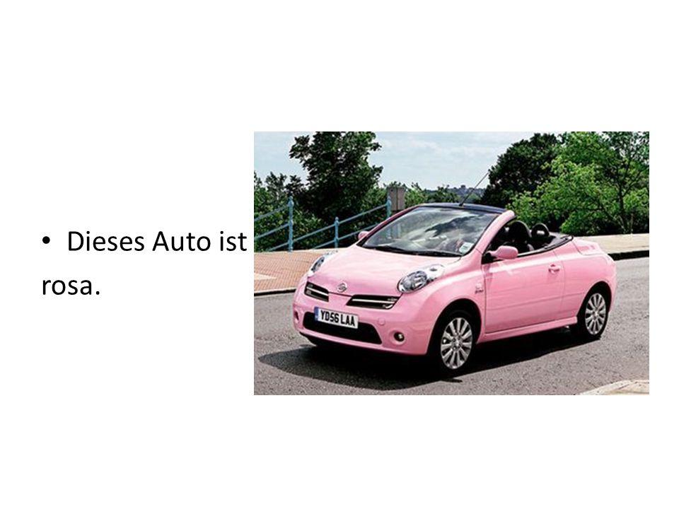 Dieses Auto ist rosa.