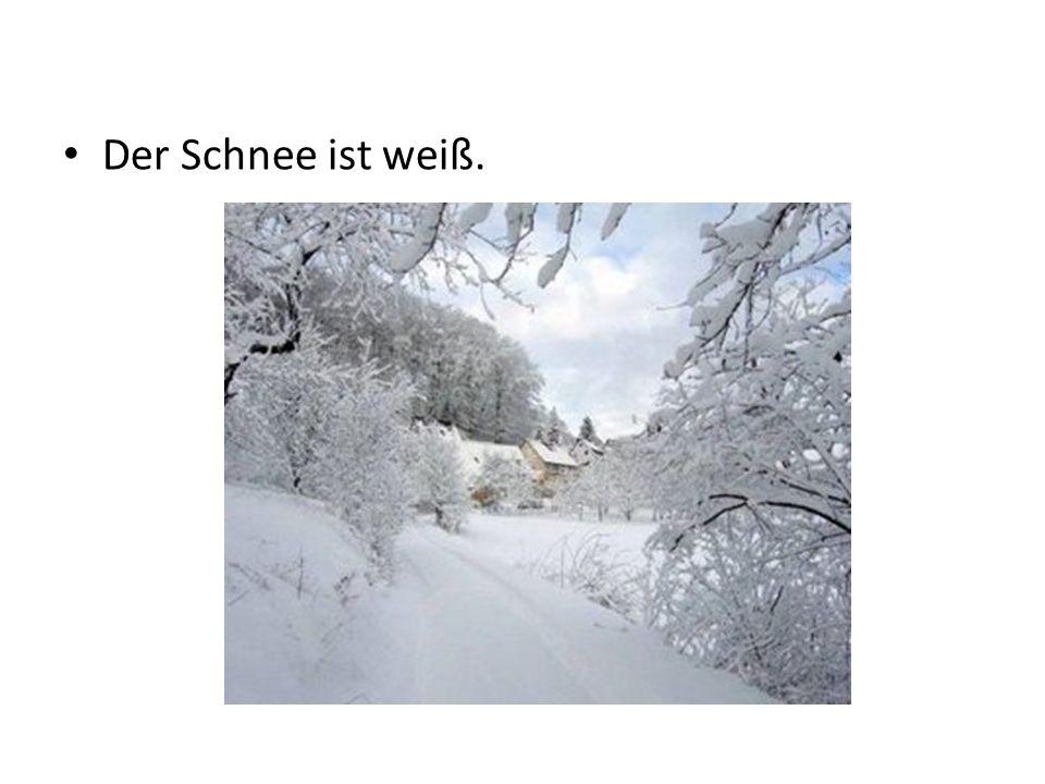 Der Schnee ist weiß.