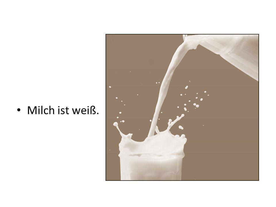 Milch ist weiß.